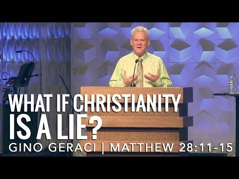 Matthew 28:11-15, What If Christianity Is A Lie?