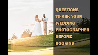QUESTIONS TO ASK YOUR WEDDING PHOTOGRAPHER BEFORE BOOKING