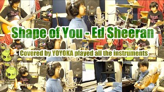 Shape of You - Ed Sheeran / Covered by YOYOKA played all the instruments