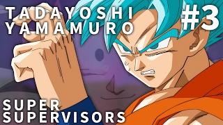Dragon Ball Super Animation Supervisors - Ep. 3 - Tadayoshi Yamamuro