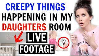 CREEPY THINGS ARE HAPPENING IN MY DAUGHTERS ROOM (LIVE FOOTAGE)