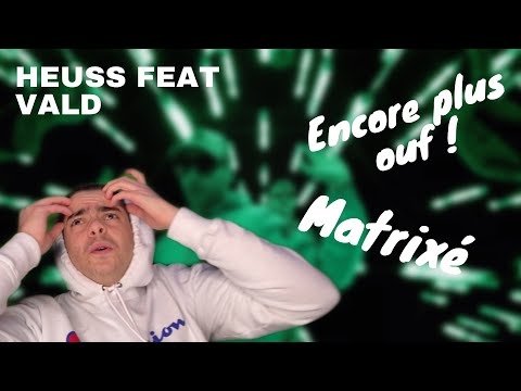 Heuss L'enfoiré + Vald – Matrixé (Clip Officiel) | RÉACTION | JE SUIS MATRIXÉ !