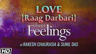 Love [Raag Darbari] - Inner Feelings (Rakesh Chaurasia & Sunil Das )