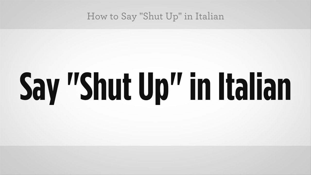 How to Say Shut Up in Italian