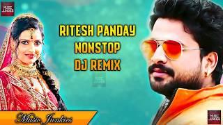 RITESH PANDEY REMIX SONG 2018 ☼ BHOJPURI NONSTOP DJ MIX 2018 ☼ BEST NEW REMIXES RITESH PANDEY SONGS
