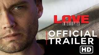 LOVE INTERRUPTED- Official Trailer