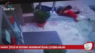 POLİS VE ASTSUBAY ARASINDAKİ SİLAHLI ÇATIŞMA ANLARI
