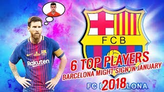 6 TOP PLAYERS BARCELONA MIGHT SIGN IN JANUARY 2018 | LATEST TRANSFER NEWS
