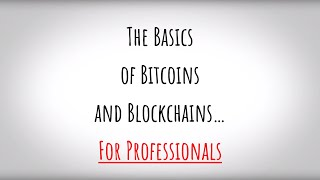 The Basics of Bitcoins and Blockchains - for Professionals