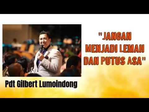 Jangan Menjadi Lemah Dan Putus Asa - Khotbah Pdt Gilbert Lumoindong