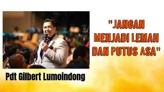 Gambar cover Jangan Menjadi Lemah dan Putus Asa - Khotbah Pdt Gilbert Lumoindong