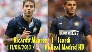Ricardo Alvarez And Icardi Vs Real Madrid(11/08/2013)HD 720p by轩旗
