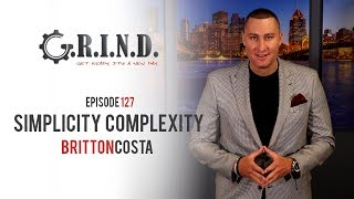 Season 1, Episode 127: Dont Make Simplicity Complexity - Britton Costa - G.R.I.N.D. MESSAGES