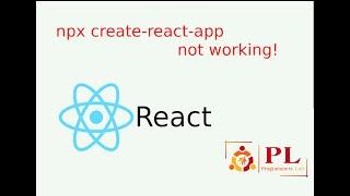 npx create-react-app not working!