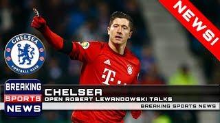 Chelsea open Robert Lewandowski talks