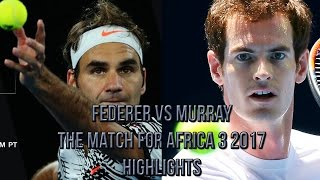 Roger Federer Vs Andy Murray The Match for Africa 3 2017 Highlights HD