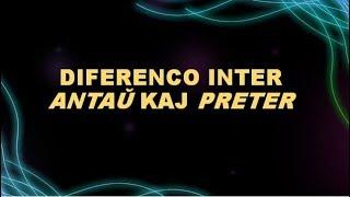 DIFERENCO INTER ANTAŬ KAJ PRETER