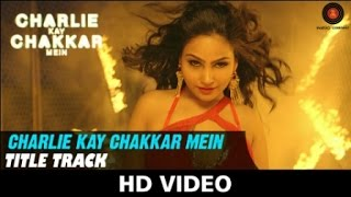 Title Track | Charlie Kay Chakkar Mein