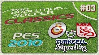 PES CLASSICS ★ PES 2010 ★ Galatasaray vs Sivasspor | Turkcell Süper Lig | PS3 | #03