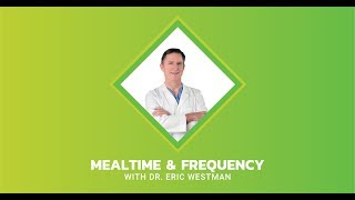 Meal Time And Frequency — Dr. Eric Westman