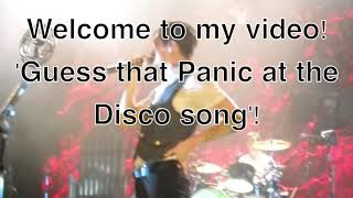 Guess that Panic! at the Disco Song (Hard) (Supposedly for CrankThatFrank)