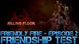 Killing Floor - Friendly Fire Episode 2 - FRIENDSHIP TEST - Funny Gameplay Commentary