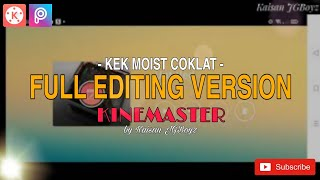 Full Editing Version (Kek Moist Coklat) | KINEMASTER TUTORIAL EP2 | Medium Speed