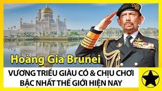 Hoàng Gia Brunei - Vương Triều Giàu Có Và Chịu Chơi Bậc Nhất Thế Giới Hiện Nay