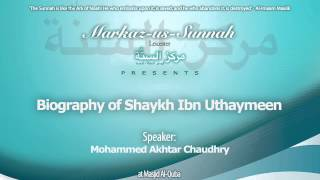 Biography of Shaykh Ibn Uthaymeen - Mohammed Akhtar Chaudhry