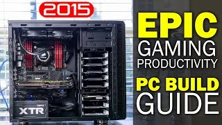 How To Build An Epic $4000 4k Gaming & Video Editing Dream Machine For 2015