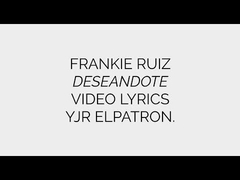 Deseandote (LETRA) - Frankie Ruiz
