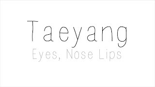 Repeat youtube video Taeyang - Eyes, Nose, Lips Hangul/ Romanized/ English Lyrics