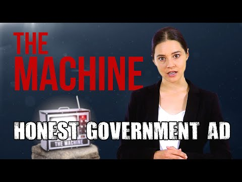 Honest Government Ad | The Machine