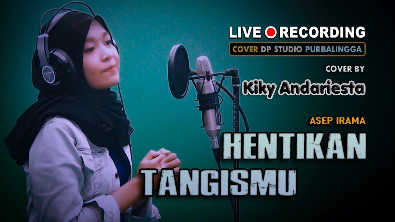 HENTIKAN TANGISMU [Asep Irama] Cover by KIKY ANDARIESTA ; Lagu Dangdut Klasik Sedih 🔴 LIVE DPSTUDIO