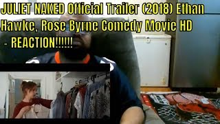 JULIET NAKED Official Trailer (2018) Ethan Hawke, Rose Byrne Comedy Movie HD - REACTION!!!!!!