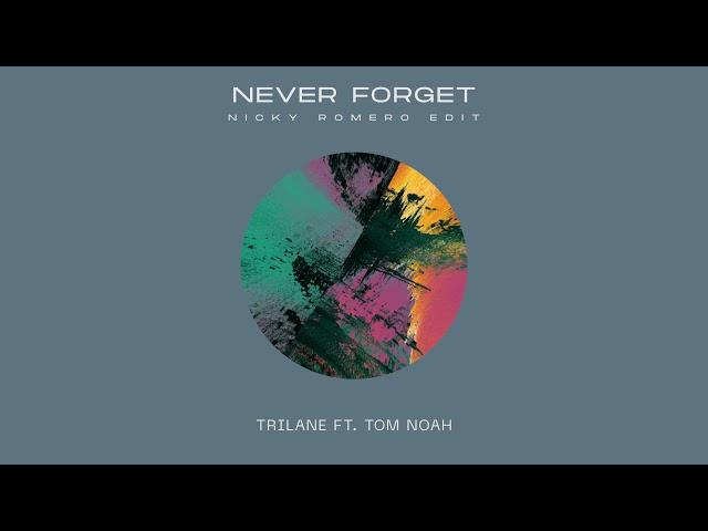 Trilane ft. Tom Noah - Never Forget (Nicky Romero Edit)