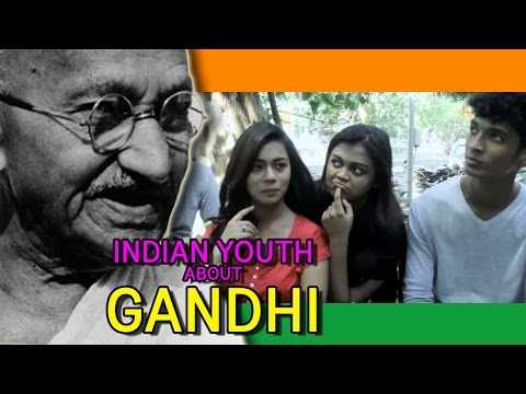 Today's Indian Youth About Mahatma Gandhi...