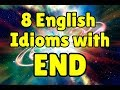 8 English idioms with END