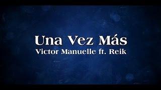 Victor Manuelle Ft Reik - Una Vez Más (Con Letra)