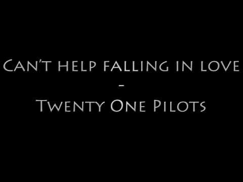 Twenty One Pilots - Can't Help Falling In Love Lyrics