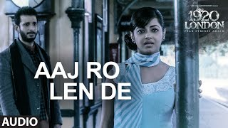 aaj ro len de full song 1920 london sharman joshi meera chopra shaarib and toshi t series