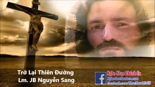 Thánh Ca | Trở Lại Thiên Đường - Lm. JB Nguyễn Sang