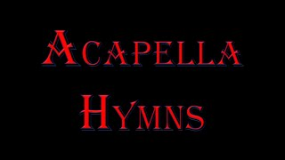 Greatest Acappella Hymns - 30 Minutes Of Beautiful Music