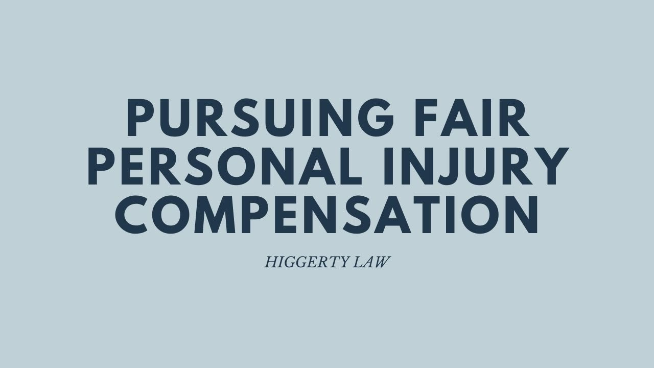 Pursuing Fair Personal Injury Compensation | Higgerty Law