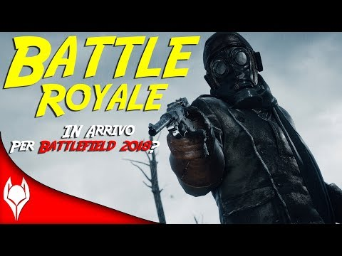 BATTLE ROYALE IN ARRIVO? - Battlefield 2018
