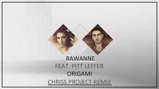 Rawanne ft. Pitt Leffer-Origami (Chriss Project Remix)