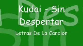 Kudai - Sin Despertar [ * Letras de la cancion * ]