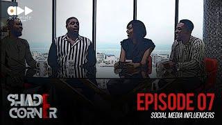 Shade Corner 3- Social Media Influencers Ep 7