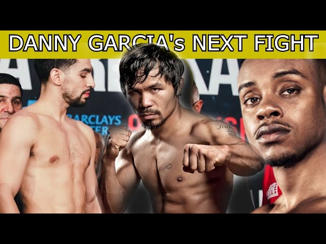 DANNY GARCIA's NEXT FIGHT WILL BE MANNY PACQUIAO OR SPENCE JR!