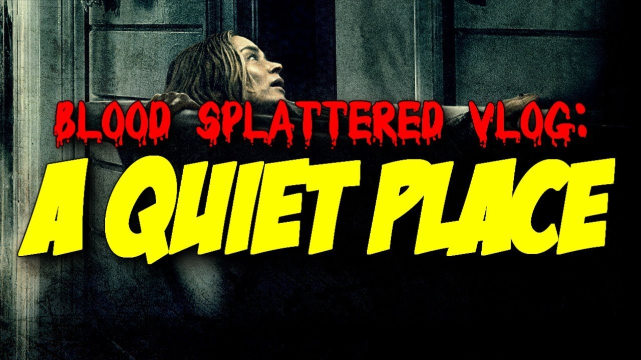 A Quiet Place 2018 Blood Splattered Vlog Horror Movie Review